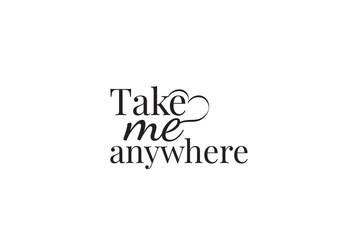 Naklejka Do sypialni Wording Design, Take Me Anywhere, Wall Decals, Art Decor, Wall Design, illustration isolated on white background
