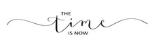 THE TIME IS NOW Brush Calligraphy Banner