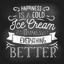 Summer Inspirational Chalkboard Design With Ice Cream Quote. Happiness Is A Cold Ice Cream It Makes Everything Better. Vector Chalkboard For Menu, Cafe Etc.