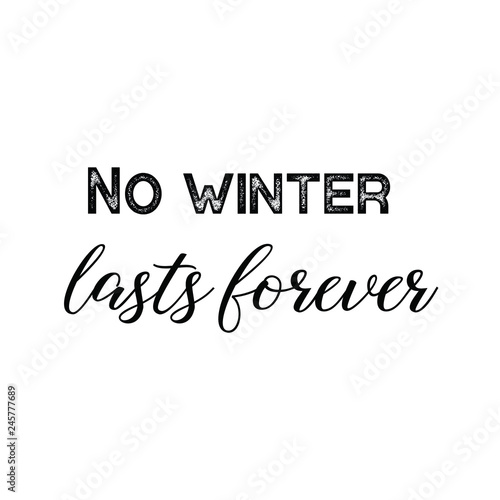 No Winter Lasts Forever Calligraphy Saying For Print Vector Quote