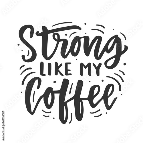 Poster Positive Typography Strong like my coffee. Hand drawn brush lettering funny phrase