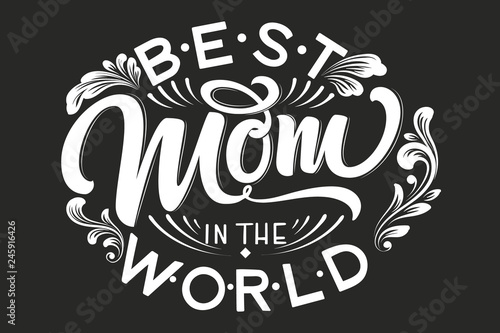 Fotografía  Hand drawn lettering Best Mom In The World with floral decoration