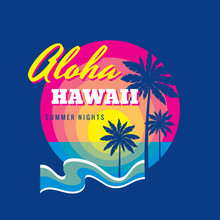 Aloha Hawaii Summertime - Badge Vector Illustration Concept In Vintage Retro Graphic Style For T-shirt And Other Prints. Palms, Sun, Sea Wave. Vacation Holiday Logo Label.  Summer Nights.
