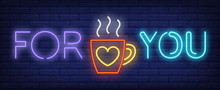 For You Neon Text With Coffee Cup. Saint Valentines Day Or Romantic Date Design. Night Bright Neon Sign, Colorful Billboard, Light Banner. Vector Illustration In Neon Style.