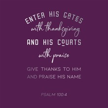 Biblical Verse From Psalm 100:4 Enter His Gate With Thanksgiving For Use As Poster Or Printable
