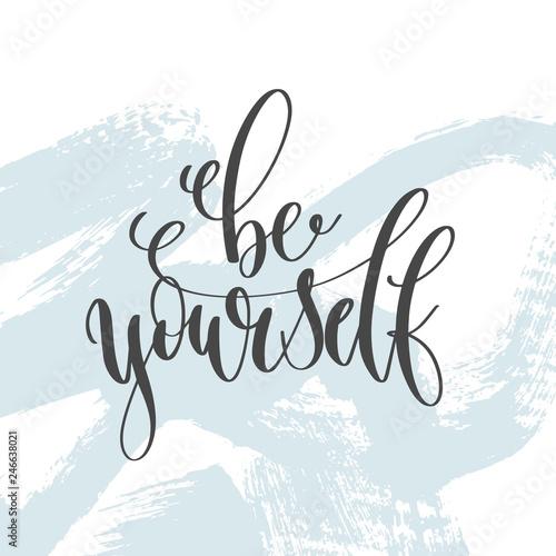 Obraz na plátně be yourself - hand lettering inscription text, motivation and inspiration positi