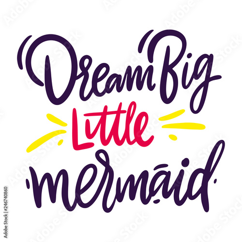 Photographie  Dream big, little mermaid hand drawn vector lettering
