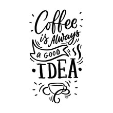 Hand Drawn Lettering Phrase Coffee Is Always Agood Idea On Black Background For Print, Banner, Design, Poster. Modern Typography Coffee Quote.