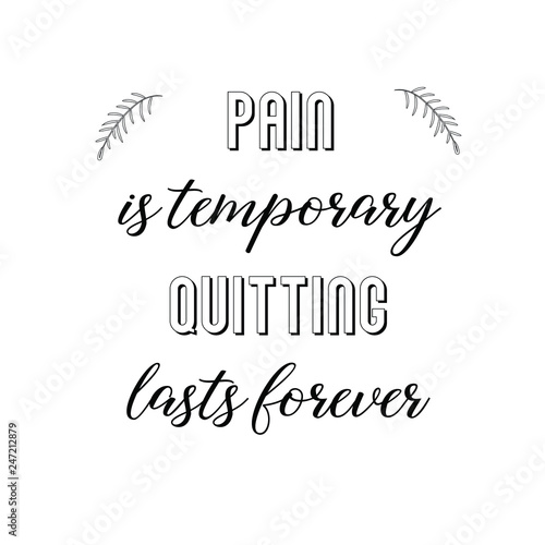 Pain Is Temporary Quitting Lasts Forever Calligraphy Saying For