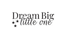 Wall Decals, Dream Big Little One, Wall Design, Art Decor, Wording Design Illustration Isolated On White Background