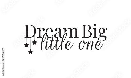 Fotografie, Obraz  Wall Decals, Dream Big Little One, Wall Design, Art Decor, Wording Design illust