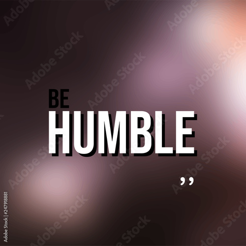 Photo  Be humble. Life quote with modern background vector