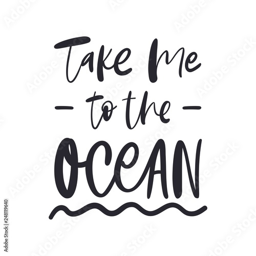 Fotografie, Obraz Vector hand drawn quote Take me to the ocean