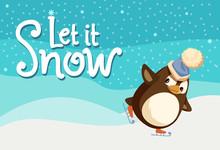 Let It Snow Greeting Card, Penguin On Skates At Snowy Background. Flightless Bird Skating, Holiday Entertainment. Vector Arctic Animal, Cartoon Character