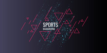 Abstract Geometric Background. Sports Poster With The Modern Style.