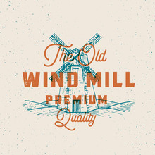 Old Windmill Abstract Vector Sign, Symbol Or Logo Template. Wind Mill Drawing Sketch With Retro Typography. Vintage Engraving Style Building Emblem With Texture And Retro Print Effect
