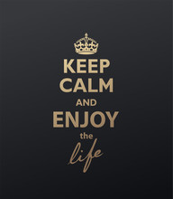Keep Calm And Enjoy The Life Q...