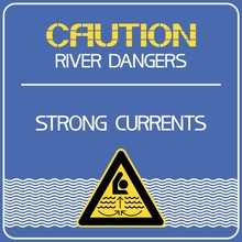 Caution.Strong Currents.  Warning, Information Poster, The River Is Dangerous.