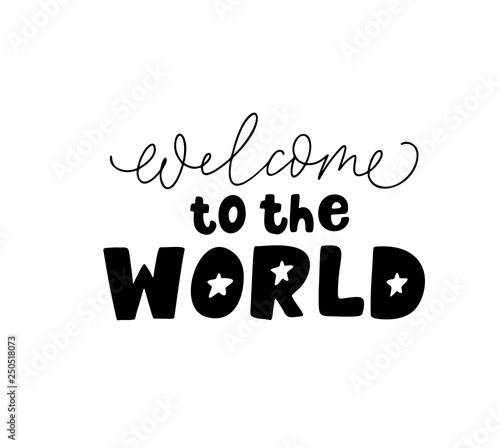Welcome to the world black vector lettering. Hand drawn modern calligraphy.
