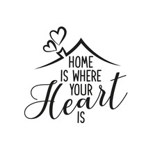Home Is Where Your Heart Is - Typography Poster. Handmade Lettering Print. Vector Vintage Illustration With House Hood And Lovely Heart And Incense Chimney.