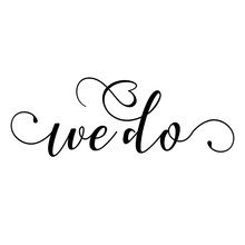 We Do - Hand Lettering Typography Text In Vector Eps 10. Hand Letter Script Wedding Sign Catch Word Art Design.  Good For Scrap Booking, Posters, Textiles, Gifts, Wedding Sets.