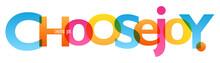 CHOOSE JOY. Colorful Typograph...