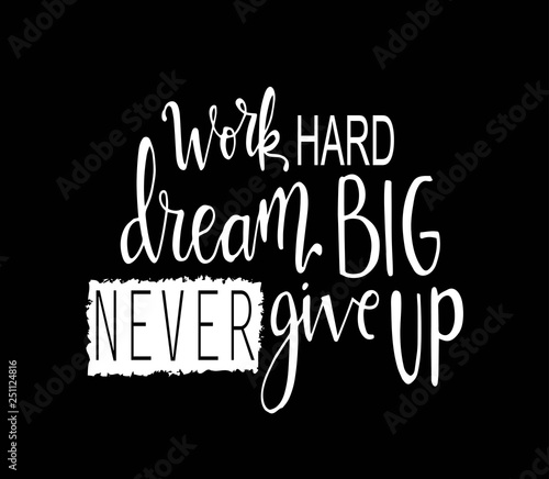 Fotografía  Work hard, dream big and never give up