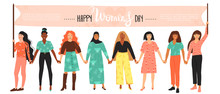 International Women's Day Concept. Group Of Women Different Nationalities And Cultures Holding A Flag With Congratulations. Girls Hold Hands. Vector Illustration With Copy Space.