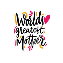 World's Greatest Mother. Happy...