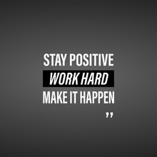 Stay Positive, Work Hard, Make...
