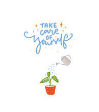Take Care Of Yourself. Hand Lettering Inscription With Illustration Of Plant Watering With Water Can.