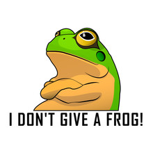 I Don't Give A Frog!