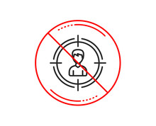 No Or Stop Sign. Head Hunting Line Icon. Business Target Or Employment Sign. Caution Prohibited Ban Stop Symbol. No  Icon Design.  Vector