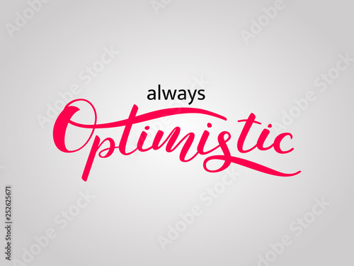 Photo  Always optimistic lettering for clothing or poster