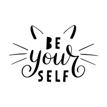 Be Your Self Lettering. Hand Drawn Calligraphy For T-shirt, Badge, Tag, Icon With Cat Ears And Whiskers. Beautiful Banner, Print, Design. Inspirational Quote Poster Isolated On White Background.