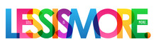LESS IS MORE. Colorful Typogra...