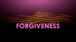 Graphic animation text, Forgiveness.