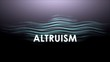 Graphic animation text, Altruism.