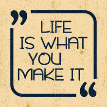 Life Is What You Make It. Inspirational Motivational Quote. Vector Illustration For Design
