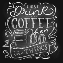 First Drink The Coffee Then Do The Things Chalkboard Lettering Card Or Poster. Vector Coffee Shop Chalk Design. Inspirational Coffee Quote.