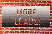 Word Writing Text More Leads. Business Photo Showcasing Give Additional Potential Clients Customers Brick Wall Art Like Graffiti Motivational Call Written On The Wall