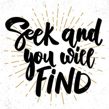 Seek And You Will Find. Lettering Phrase On Grunge Background. Design Element For Poster, Card, Banner, Sign.