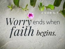 Worry Ends When Faith Begins W...