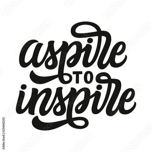 Aspire to inspire. Hand lettering text