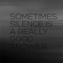 Sometimes Silence Is A Really ...