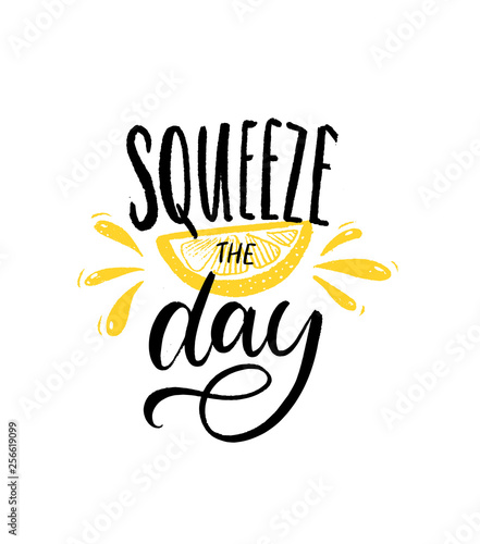 Squeeze the day. Motivational quote brush lettering with slice of lemon illustration on white background. Inspirational poster