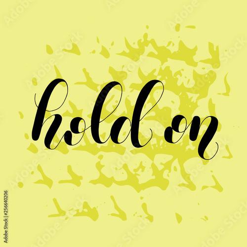 Fotografie, Obraz  Hold on. Lettering illustration. Inspiring hand written quote.