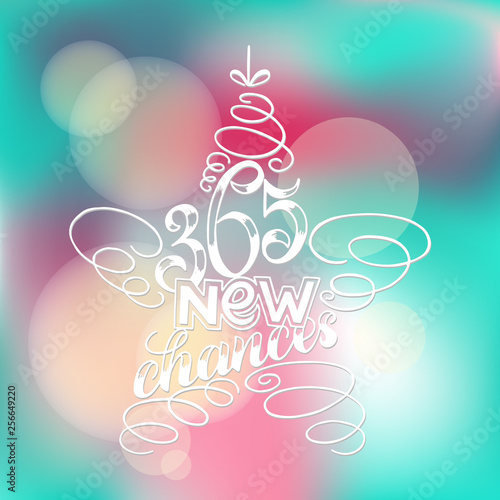 Vászonkép  365 chances New Year Lettering in form of star tree toy, Greeting Card design circle text frame on blurred blue pink background