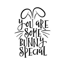 You Are Some Bunny Special - Hand Drawn Modern Calligraphy Design Vector Illustration. Perfect For Advertising, Poster, Announcement Or Greeting Card. Beautiful Letters.
