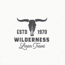 Wilderness Abstract Vector Sign, Symbol Or Logo Template. Bull Or Cow Skull With Horns And Retro Typography. Vintage Emblem With Shabby Textures.
